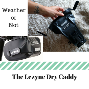 The Lezyne Dry CaddyWeather Or Not!